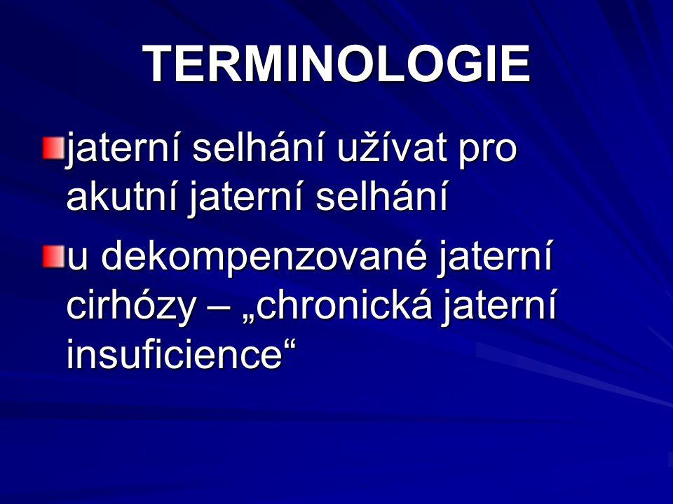 """TERMINOLOGIE jaterní selhání užívat pro akutní jaterní selhání u dekompenzované jaterní cirhózy – """"chronická jaterní insuficience"""""""