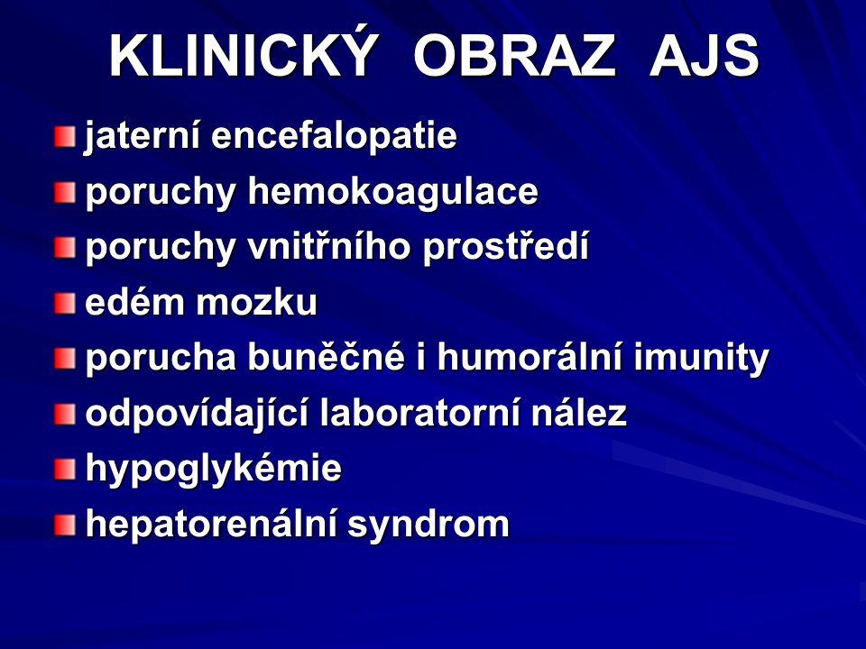 KLINICKÝ OBRAZ AJS jaterní encefalopatie poruchy hemokoagulace poruchy vnitřního prostředí edém mozku porucha buněčné i humorální imunity odpovídající