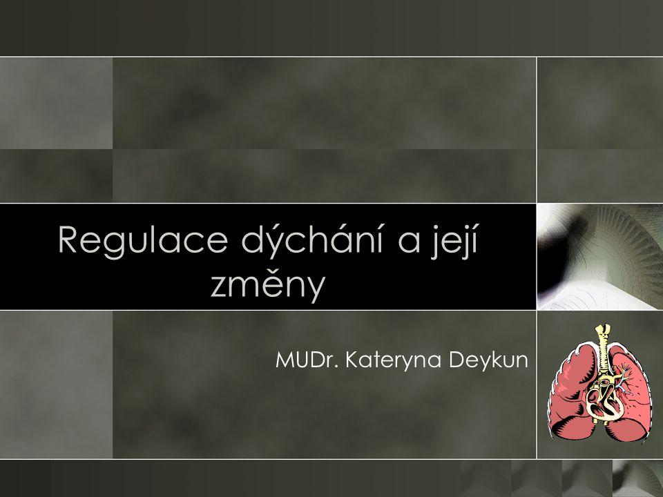 Regulace dýchání a její změny MUDr. Kateryna Deykun