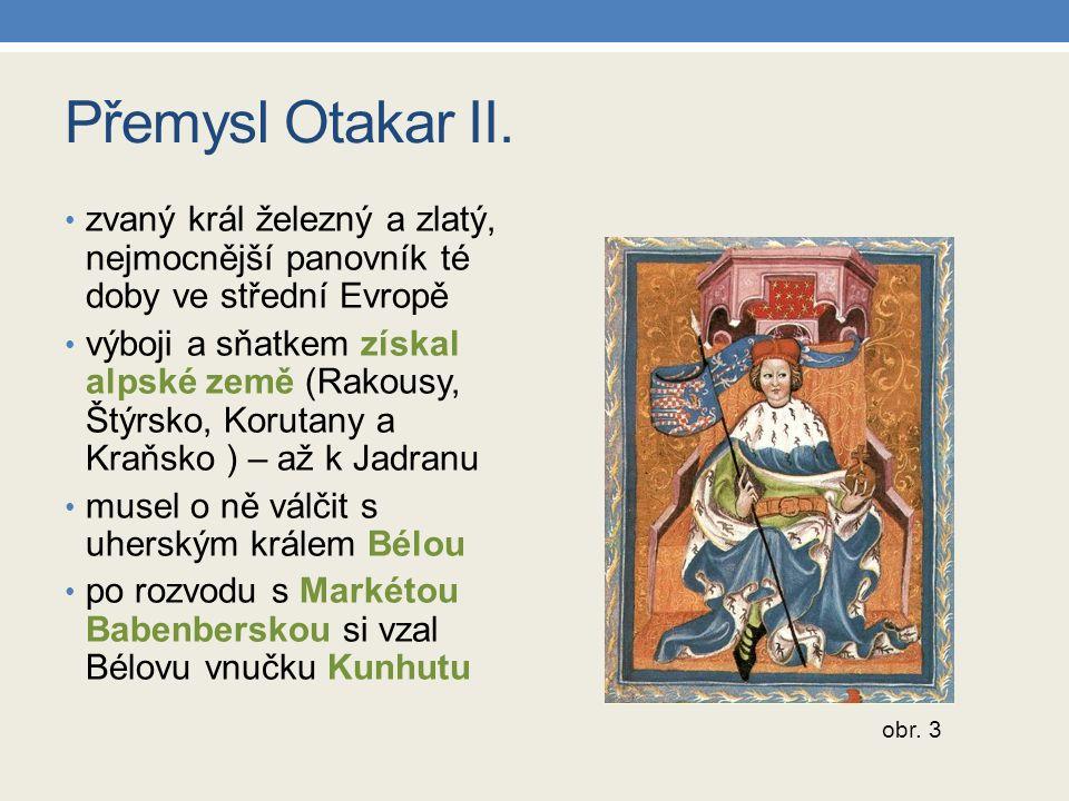Přemysl Otakar II. zvaný král železný a zlatý, nejmocnější panovník té doby ve střední Evropě výboji a sňatkem získal alpské země (Rakousy, Štýrsko, K