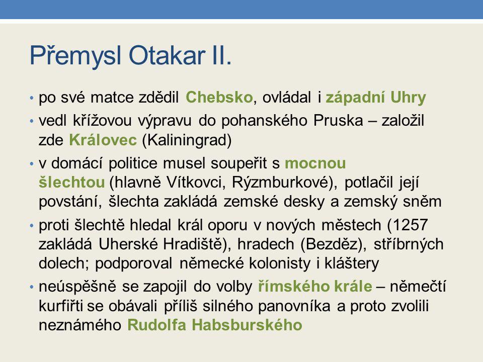 Přemysl Otakar II. po své matce zdědil Chebsko, ovládal i západní Uhry vedl křížovou výpravu do pohanského Pruska – založil zde Královec (Kaliningrad)