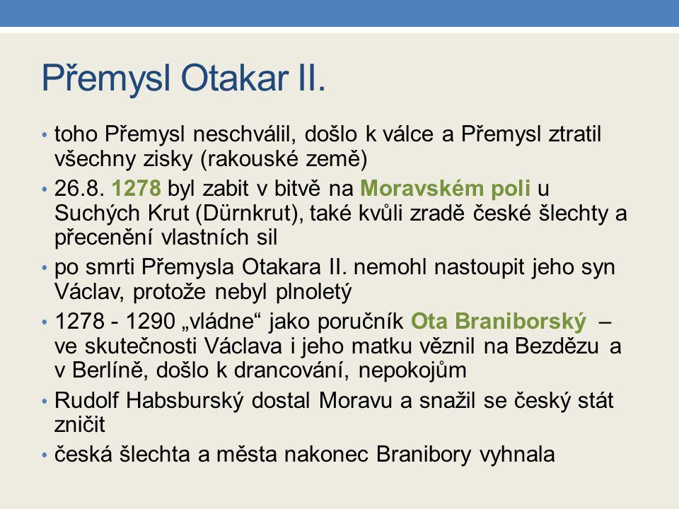 Přemysl Otakar II. toho Přemysl neschválil, došlo k válce a Přemysl ztratil všechny zisky (rakouské země) 26.8. 1278 byl zabit v bitvě na Moravském po