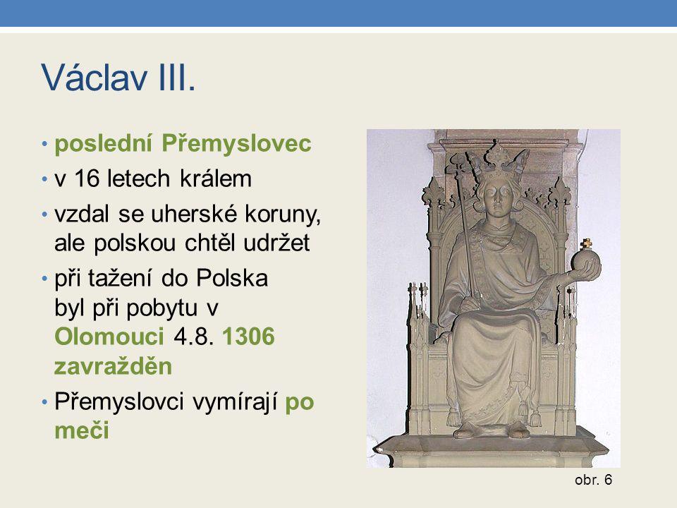 Václav III. poslední Přemyslovec v 16 letech králem vzdal se uherské koruny, ale polskou chtěl udržet při tažení do Polska byl při pobytu v Olomouci 4