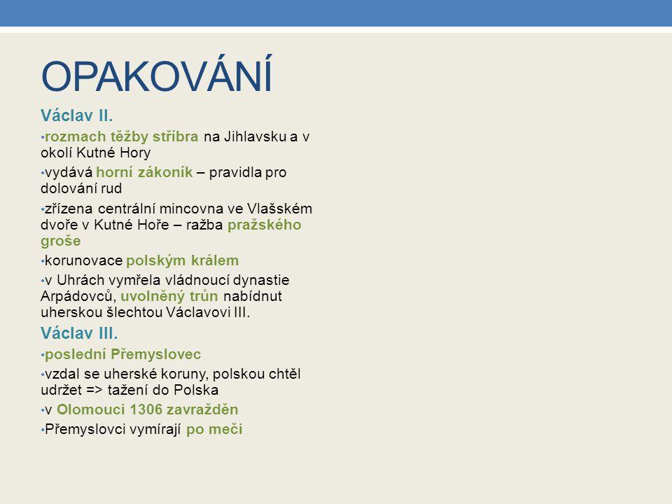 OPAKOVÁNÍ Václav II. rozmach těžby stříbra na Jihlavsku a v okolí Kutné Hory vydává horní zákoník – pravidla pro dolování rud zřízena centrální mincov