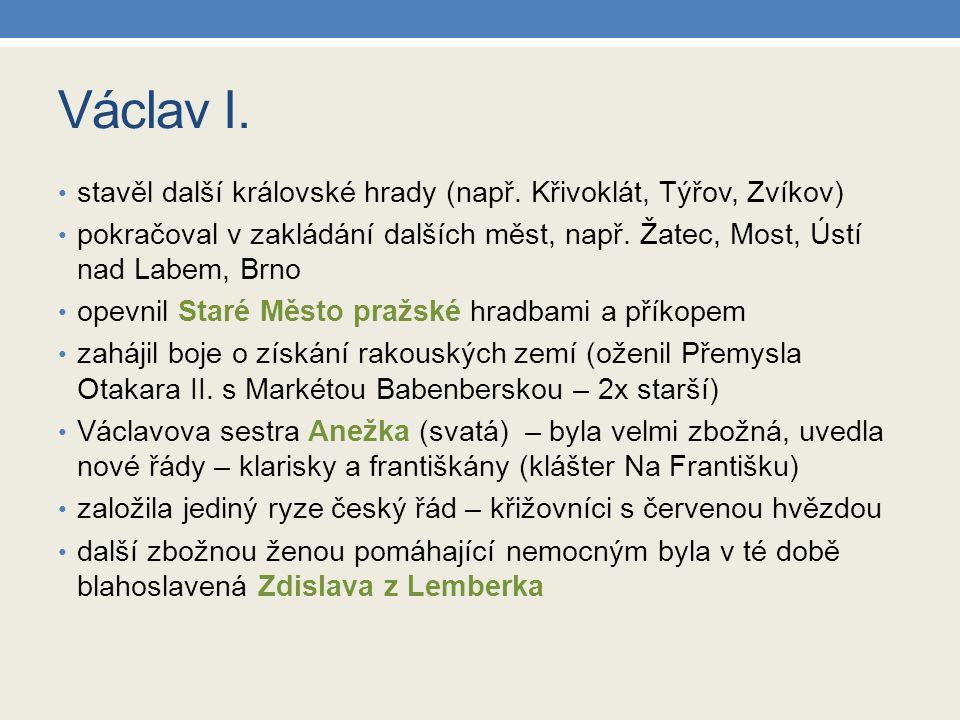 Václav I. stavěl další královské hrady (např. Křivoklát, Týřov, Zvíkov) pokračoval v zakládání dalších měst, např. Žatec, Most, Ústí nad Labem, Brno o