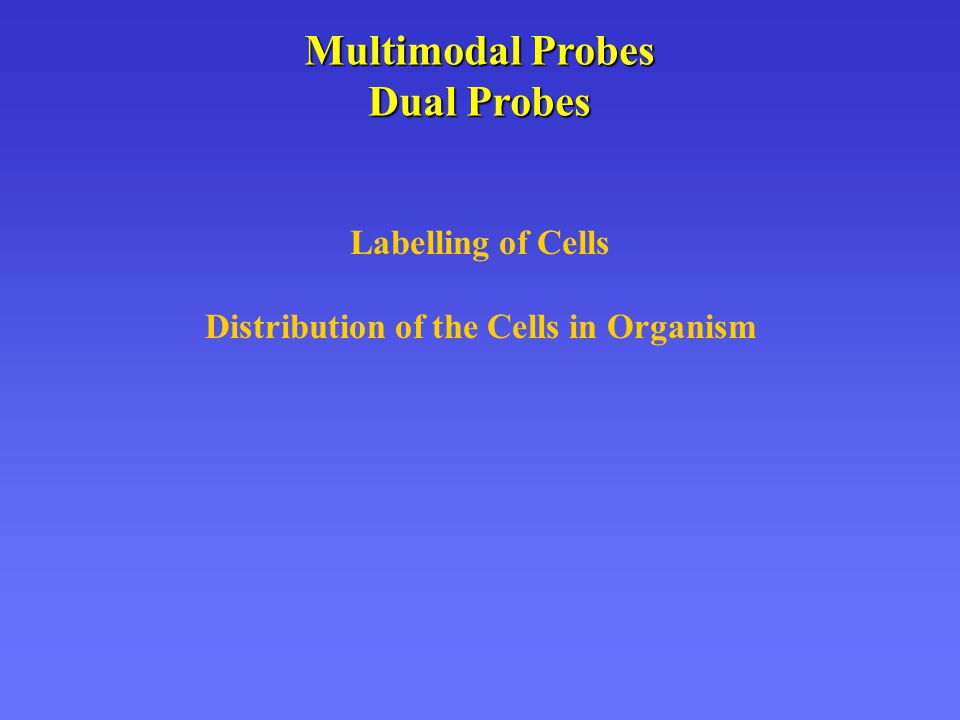 Multimodal Probes Dual Probes Labelling of Cells Distribution of the Cells in Organism