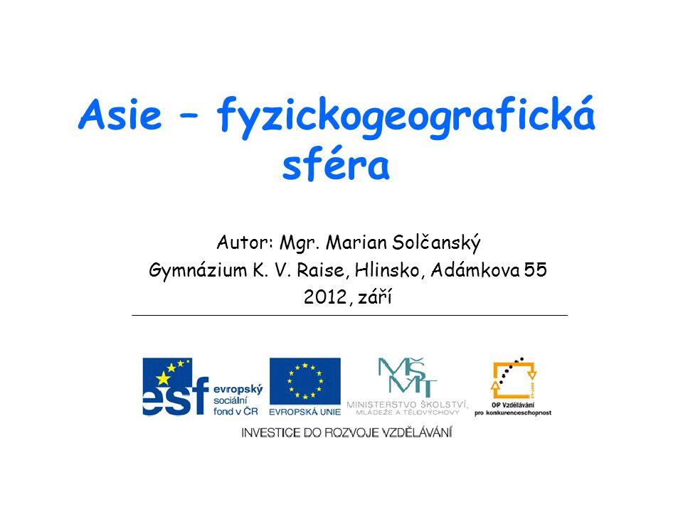Asie – fyzickogeografická sféra Autor: Mgr.Marian Solčanský Gymnázium K.