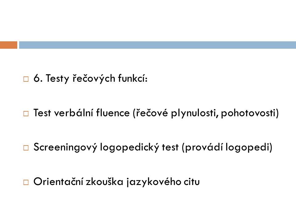  6. Testy řečových funkcí:  Test verbální fluence (řečové plynulosti, pohotovosti)  Screeningový logopedický test (provádí logopedi)  Orientační z