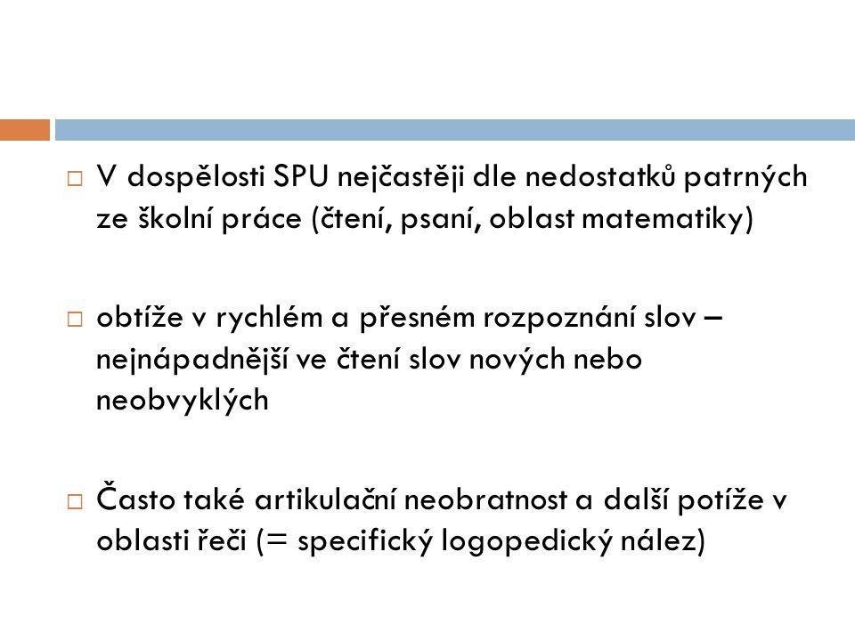  Diagnostické metody určené pro dospělé se v zásadě příliš neliší od testů pro děti, liší se pouze v obtížnosti, způsobu vyhodnocení, výsledných hodnotách (normách pro celou populaci, gymnaziální populaci, SPU), případně nových testech  Manuál- součást testové baterie pro zjištění SPU u dospělých a adolescentů (pouze po absolvování specializovaného školení na IPPP Praha, Cimlerová, Chalupová, Pokorná)