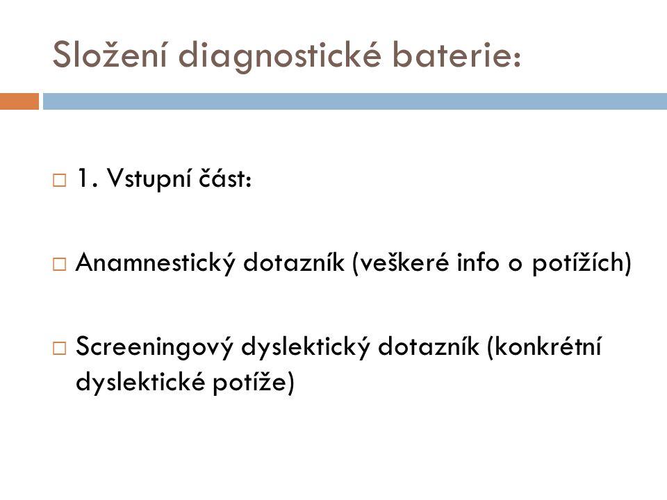 Složení diagnostické baterie:  1. Vstupní část:  Anamnestický dotazník (veškeré info o potížích)  Screeningový dyslektický dotazník (konkrétní dysl