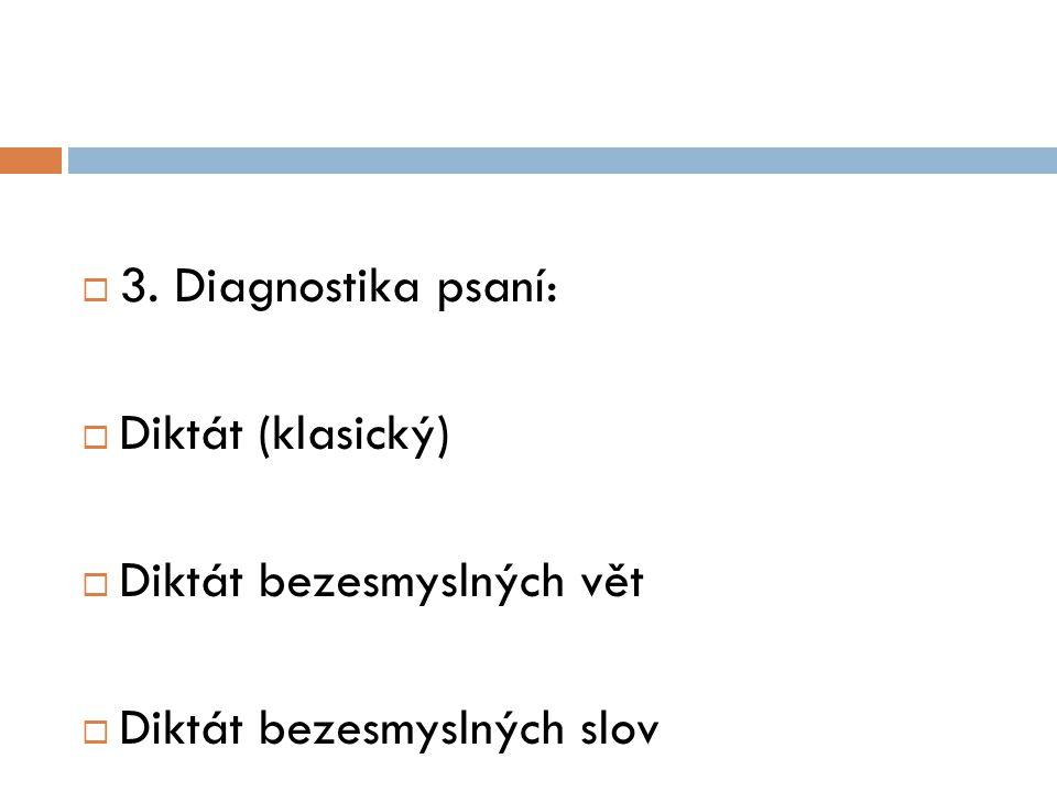  3. Diagnostika psaní:  Diktát (klasický)  Diktát bezesmyslných vět  Diktát bezesmyslných slov
