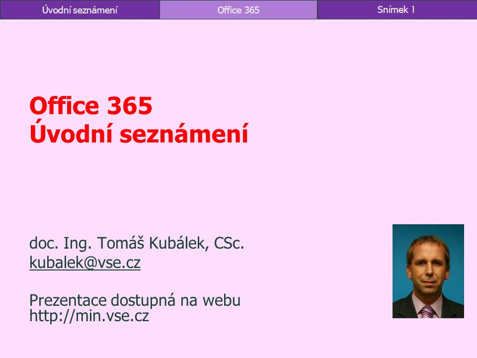 Úvodní seznámeníOffice 365Snímek 1 Office 365 Úvodní seznámení doc. Ing. Tomáš Kubálek, CSc. kubalek@vse.cz Prezentace dostupná na webu http://min.vse