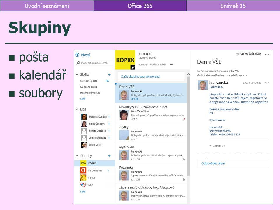 Skupiny pošta kalendář soubory Office 365Snímek 15Úvodní seznámení