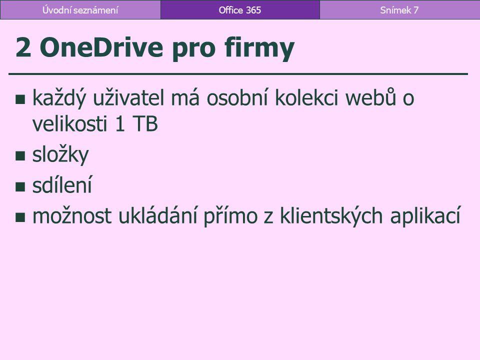2 OneDrive pro firmy každý uživatel má osobní kolekci webů o velikosti 1 TB složky sdílení možnost ukládání přímo z klientských aplikací Office 365Sní