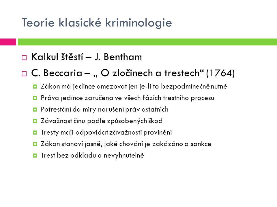 """Teorie klasické kriminologie  Kalkul štěstí – J. Bentham  C. Beccaria – """" O zločinech a trestech"""" (1764)  Zákon má jedince omezovat jen je-li to be"""