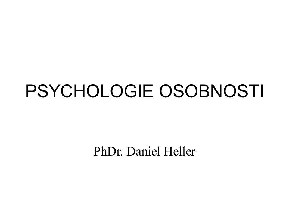 PSYCHOLOGIE OSOBNOSTI PhDr. Daniel Heller