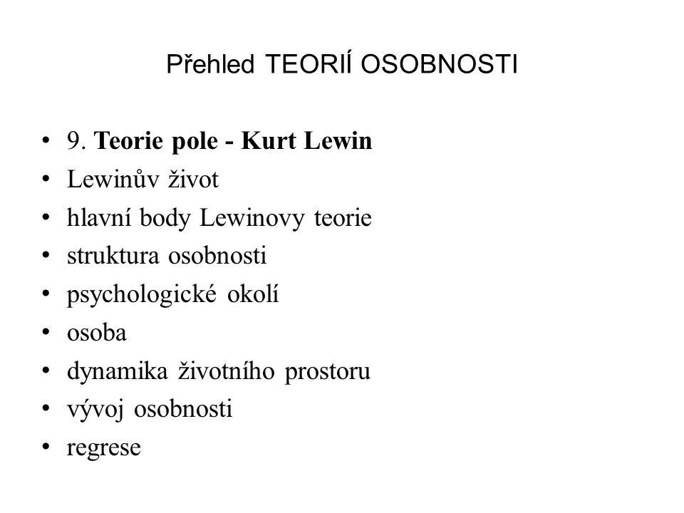 Přehled TEORIÍ OSOBNOSTI 9. Teorie pole - Kurt Lewin Lewinův život hlavní body Lewinovy teorie struktura osobnosti psychologické okolí osoba dynamika