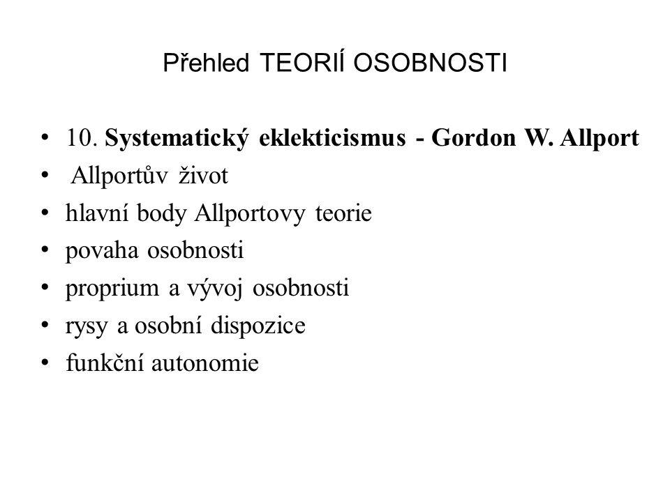 Přehled TEORIÍ OSOBNOSTI 10. Systematický eklekticismus - Gordon W. Allport Allportův život hlavní body Allportovy teorie povaha osobnosti proprium a