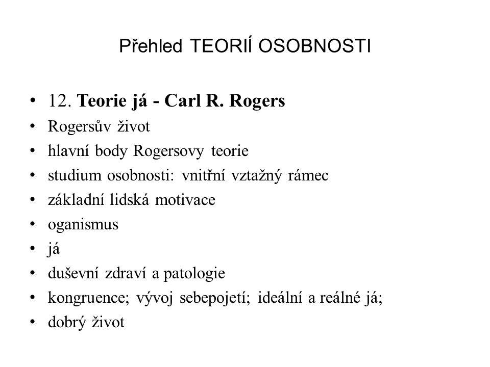Přehled TEORIÍ OSOBNOSTI 12. Teorie já - Carl R. Rogers Rogersův život hlavní body Rogersovy teorie studium osobnosti: vnitřní vztažný rámec základní