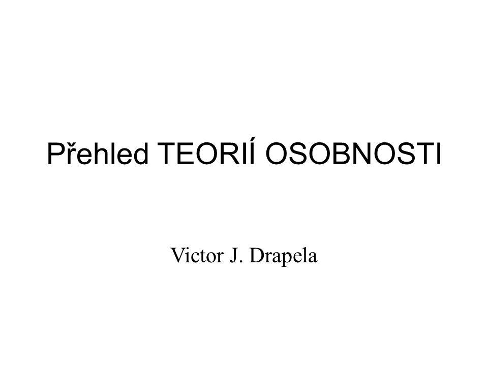 Přehled TEORIÍ OSOBNOSTI Victor J. Drapela