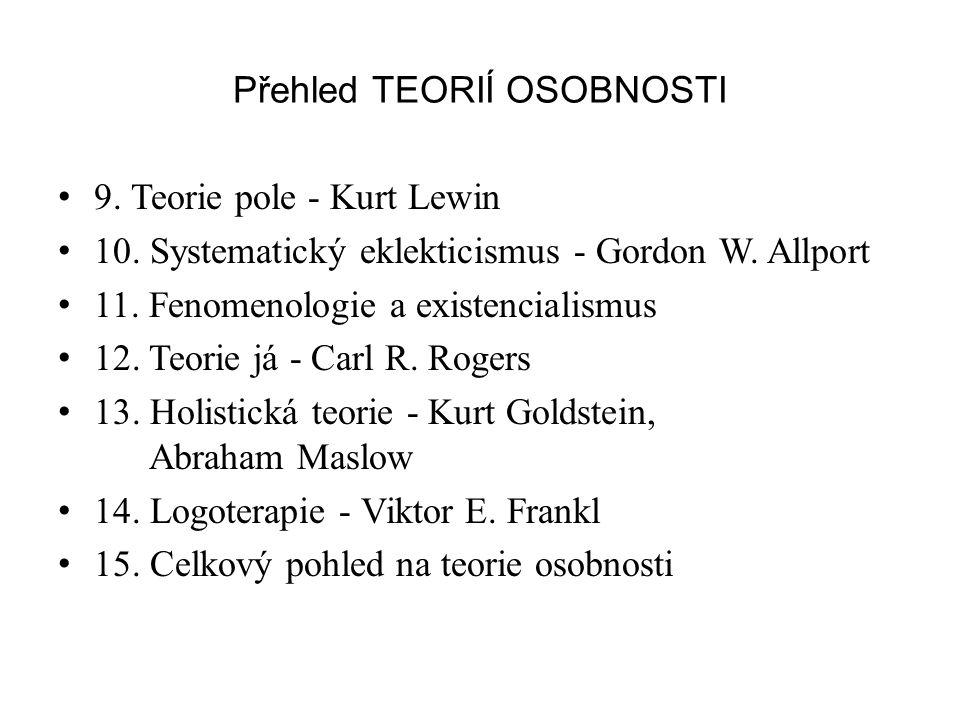 Přehled TEORIÍ OSOBNOSTI 9. Teorie pole - Kurt Lewin 10. Systematický eklekticismus - Gordon W. Allport 11. Fenomenologie a existencialismus 12. Teori
