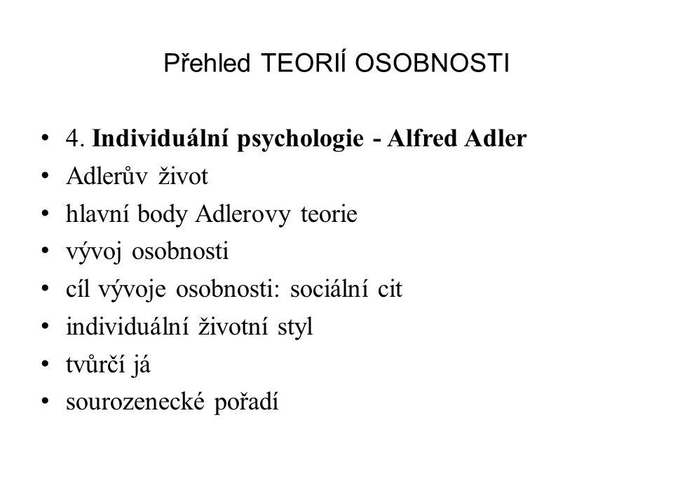 Přehled TEORIÍ OSOBNOSTI 4. Individuální psychologie - Alfred Adler Adlerův život hlavní body Adlerovy teorie vývoj osobnosti cíl vývoje osobnosti: so