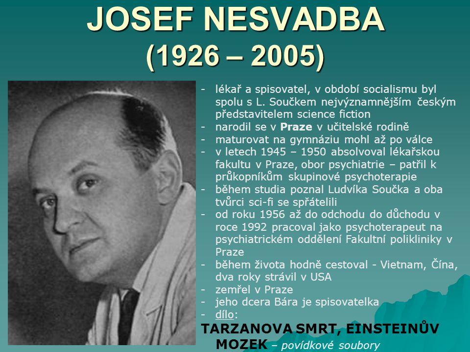 JOSEF NESVADBA (1926 – 2005) -lékař a spisovatel, v období socialismu byl spolu s L.