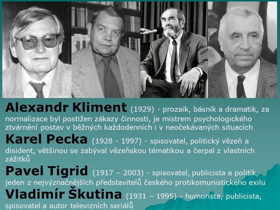 Alexandr Kliment (1929) - prozaik, básník a dramatik, za normalizace byl postižen zákazy činnosti, je mistrem psychologického ztvárnění postav v běžných každodenních i v neočekávaných situacích Karel Pecka (1928 - 1997) - spisovatel, politický vězeň a disident, většinou se zabýval vězeňskou tématikou a čerpal z vlastních zážitků Pavel Tigrid (1917 – 2003) - spisovatel, publicista a politik, jeden z nejvýznačnějších představitelů českého protikomunistického exilu Vladimír Škutina (1931 – 1995) - humorista, publicista, spisovatel a autor televizních seriálů