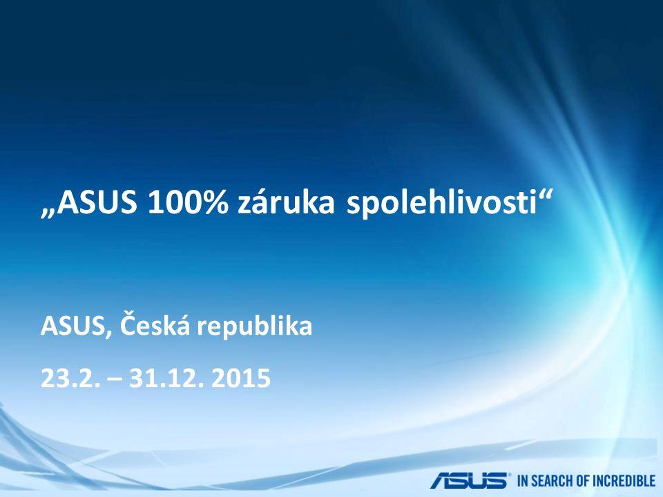 """""""ASUS 100% záruka spolehlivosti"""" ASUS, Česká republika 23.2. – 31.12. 2015"""