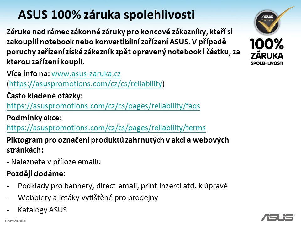 Confidential ASUS 100% záruka spolehlivosti Záruka nad rámec zákonné záruky pro koncové zákazníky, kteří si zakoupili notebook nebo konvertibilní zaří