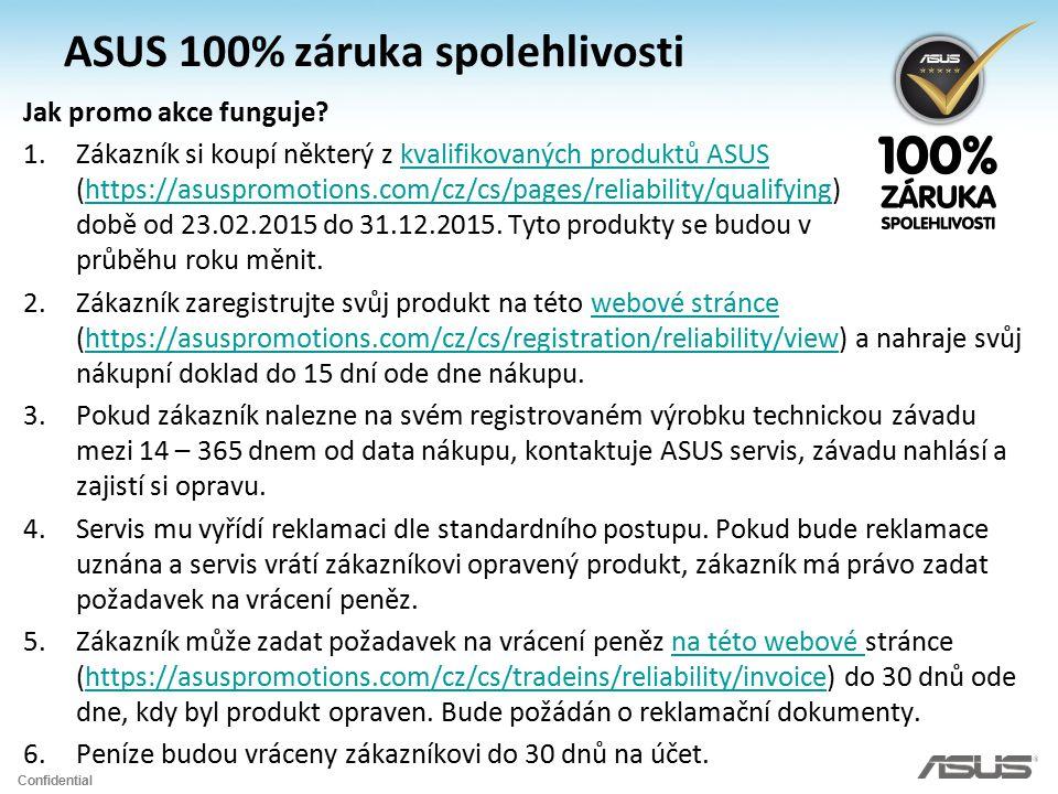Confidential ASUS 100% záruka spolehlivosti Jak promo akce funguje? 1.Zákazník si koupí některý z kvalifikovaných produktů ASUS (https://asuspromotion