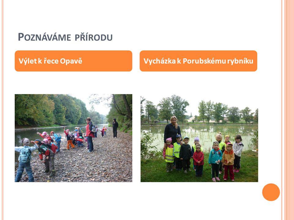 P OZNÁVÁME PŘÍRODU Výlet k řece OpavěVycházka k Porubskému rybníku