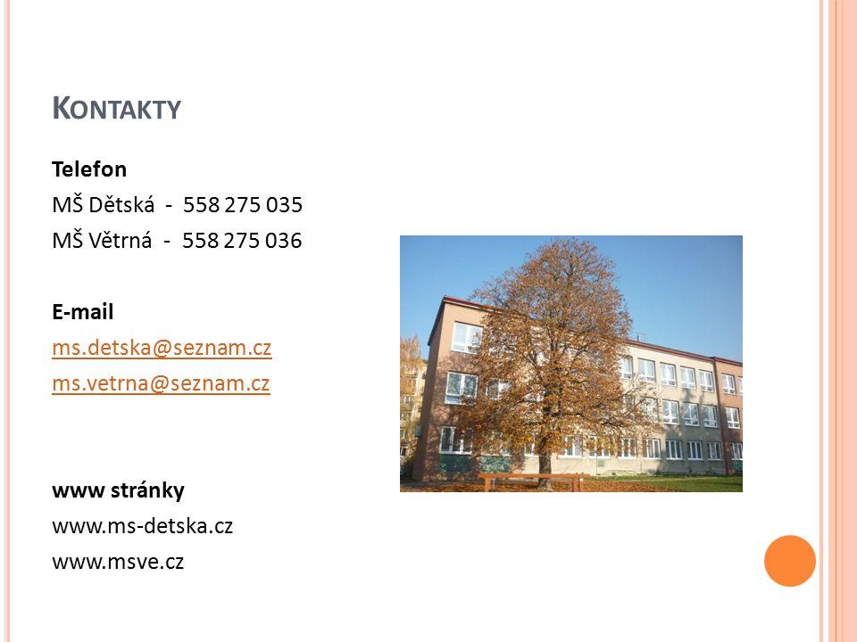 K ONTAKTY Telefon MŠ Dětská - 558 275 035 MŠ Větrná - 558 275 036 E-mail ms.detska@seznam.cz ms.vetrna@seznam.cz www stránky www.ms-detska.cz www.msve