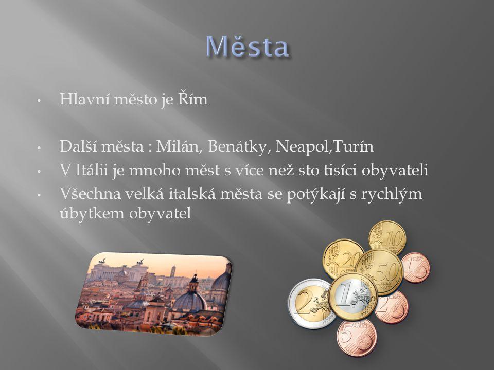 Hlavní město je Řím Další města : Milán, Benátky, Neapol,Turín V Itálii je mnoho měst s více než sto tisíci obyvateli Všechna velká italská města se p