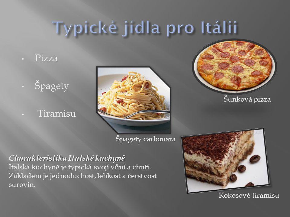 Pizza Špagety Tiramisu Charakteristika Italské kuchyně Italská kuchyně je typická svojí vůní a chutí. Základem je jednoduchost, lehkost a čerstvost su