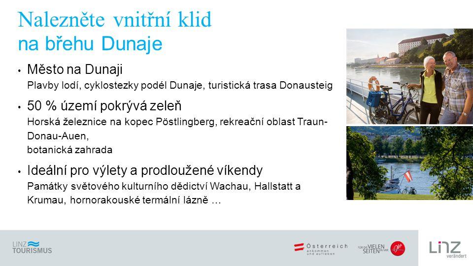 Město na Dunaji Plavby lodí, cyklostezky podél Dunaje, turistická trasa Donausteig 50 % území pokrývá zeleň Horská železnice na kopec Pöstlingberg, rekreační oblast Traun- Donau-Auen, botanická zahrada Ideální pro výlety a prodloužené víkendy Památky světového kulturního dědictví Wachau, Hallstatt a Krumau, hornorakouské termální lázně … Nalezněte vnitřní klid na břehu Dunaje