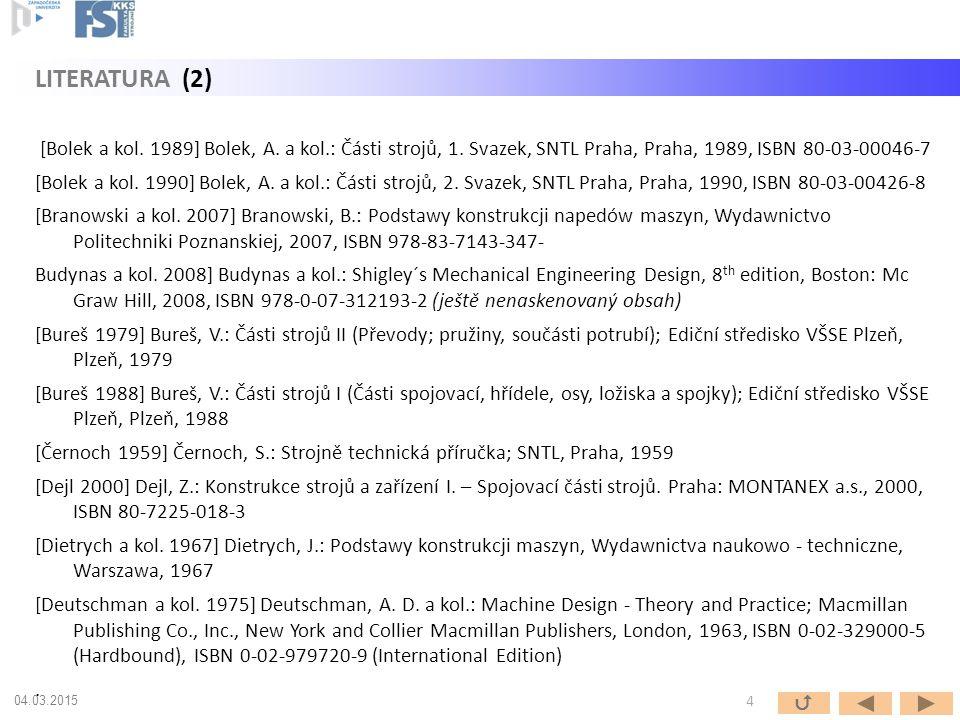 [Bolek a kol. 1989] Bolek, A. a kol.: Části strojů, 1. Svazek, SNTL Praha, Praha, 1989, ISBN 80-03-00046-7 [Bolek a kol. 1990] Bolek, A. a kol.: Části