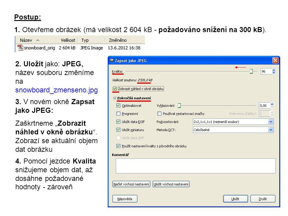 Postup: 1. Otevřeme obrázek (má velikost 2 604 kB - požadováno snížení na 300 kB). 2. Uložit jako: JPEG, název souboru změníme na snowboard_zmenseno.j