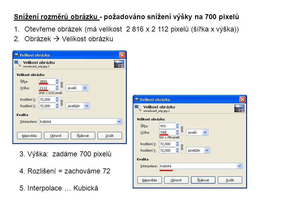 Snížení rozměrů obrázku - požadováno snížení výšky na 700 pixelů 1.Otevřeme obrázek (má velikost 2 816 x 2 112 pixelů (šířka x výška)) 2.Obrázek  Vel