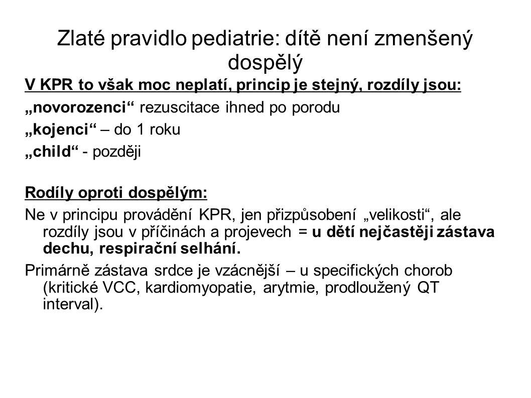 """Zlaté pravidlo pediatrie: dítě není zmenšený dospělý V KPR to však moc neplatí, princip je stejný, rozdíly jsou: """"novorozenci"""" rezuscitace ihned po po"""