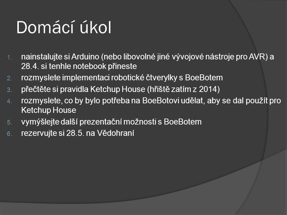 Domácí úkol 1. nainstalujte si Arduino (nebo libovolné jiné vývojové nástroje pro AVR) a 28.4.