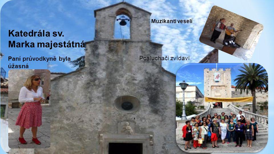 Katedrála sv. Marka majestátná Muzikanti veselí, Paní průvodkyně byla úžasná Posluchači zvídaví