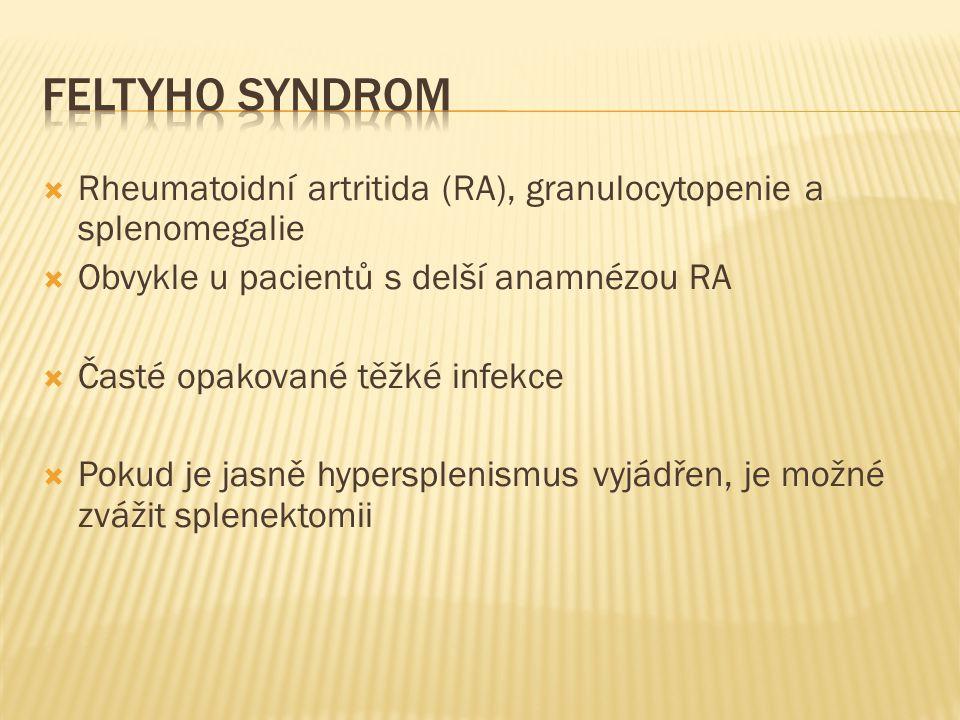  Rheumatoidní artritida (RA), granulocytopenie a splenomegalie  Obvykle u pacientů s delší anamnézou RA  Časté opakované těžké infekce  Pokud je j