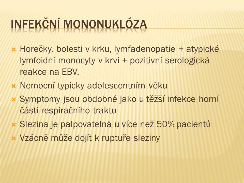  Horečky, bolesti v krku, lymfadenopatie + atypické lymfoidní monocyty v krvi + pozitivní serologická reakce na EBV.  Nemocní typicky adolescentním