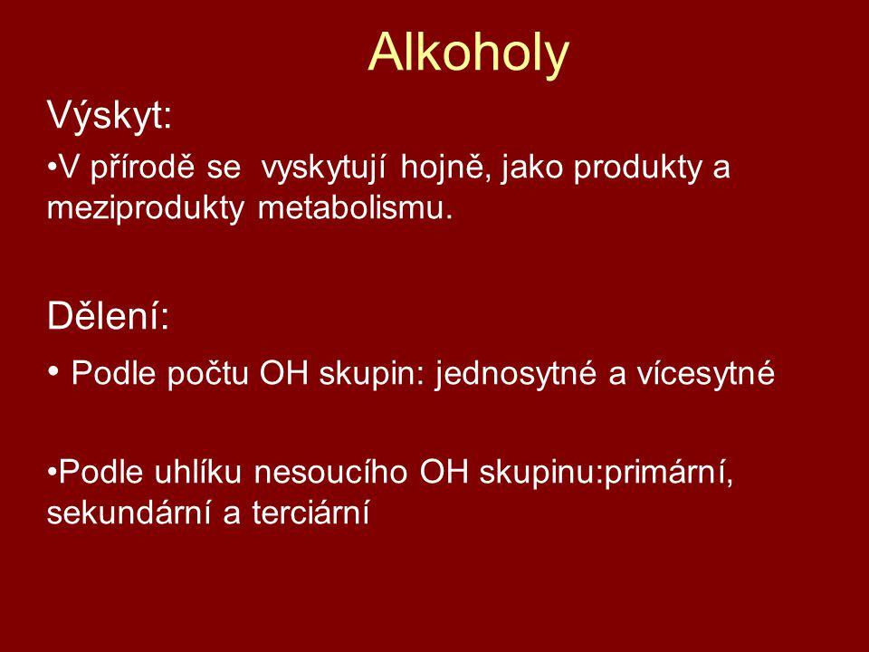 Alkoholy Výskyt: V přírodě se vyskytují hojně, jako produkty a meziprodukty metabolismu. Dělení: Podle počtu OH skupin: jednosytné a vícesytné Podle u
