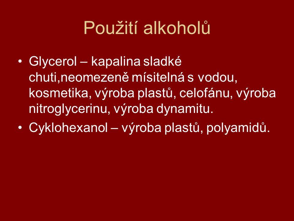 Použití alkoholů Glycerol – kapalina sladké chuti,neomezeně mísitelná s vodou, kosmetika, výroba plastů, celofánu, výroba nitroglycerinu, výroba dynam