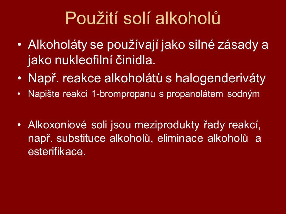 Použití solí alkoholů Alkoholáty se používají jako silné zásady a jako nukleofilní činidla. Např. reakce alkoholátů s halogenderiváty Napište reakci 1