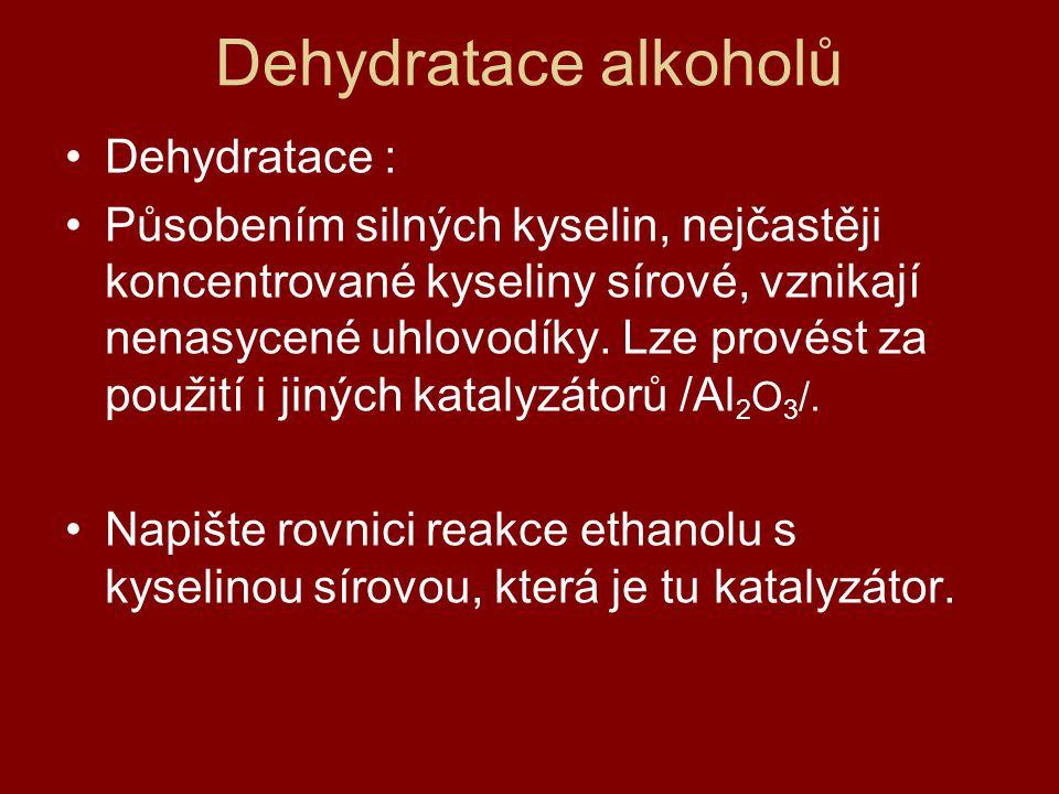 Dehydratace alkoholů Dehydratace : Působením silných kyselin, nejčastěji koncentrované kyseliny sírové, vznikají nenasycené uhlovodíky. Lze provést za