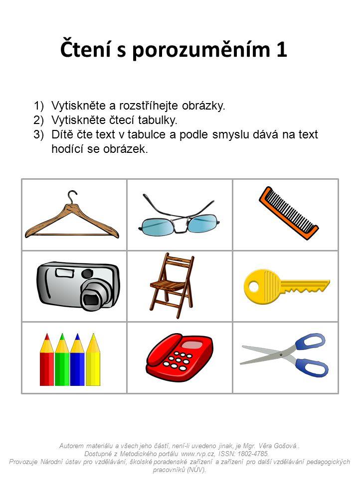 Čtení s porozuměním 1 1)Vytiskněte a rozstříhejte obrázky. 2)Vytiskněte čtecí tabulky. 3)Dítě čte text v tabulce a podle smyslu dává na text hodící se