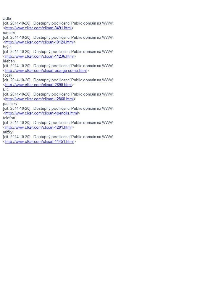 židle [cit. 2014-10-20]. Dostupný pod licencí Public domain na WWW: http://www.clker.com/clipart-3491.html ramínko [cit. 2014-10-20]. Dostupný pod lic